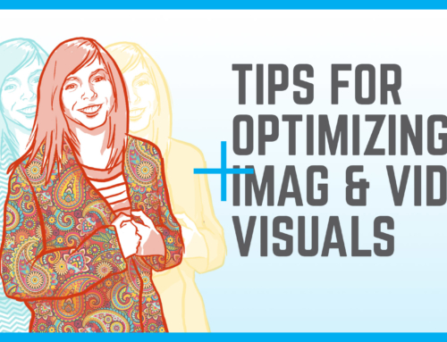 Tips For Optimizing IMAG and Video Visuals